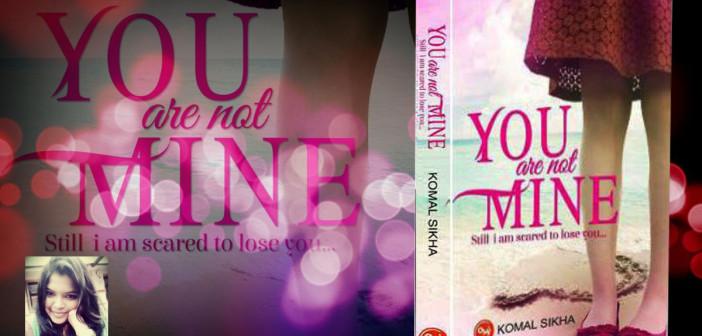 Komal Sikha's You are not Mine